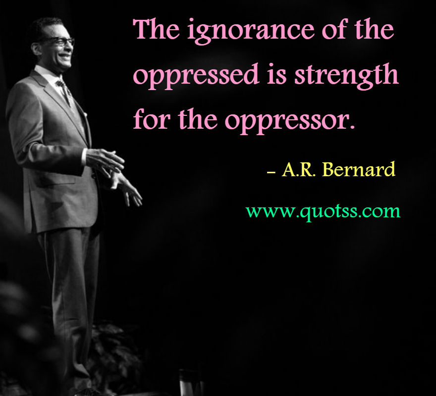 Image Quote on Quotss - The ignorance of the oppressed is strength for the oppressor. by
