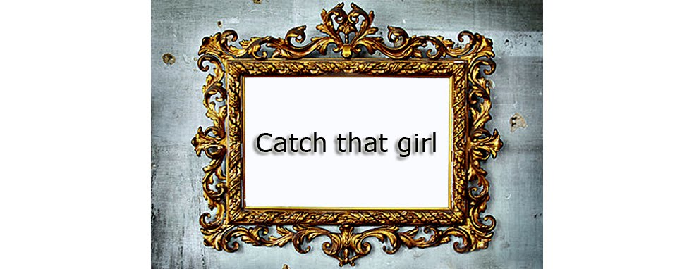 Catch that girl