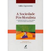 """Gilles Lipovetsky. """"A sociedade pós-moralista"""""""