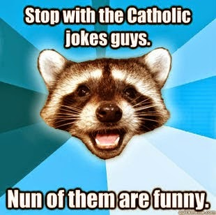 http://www.catholichumor.org/2013/11/stop-with-catholic-jokes-guys-nun-of.html