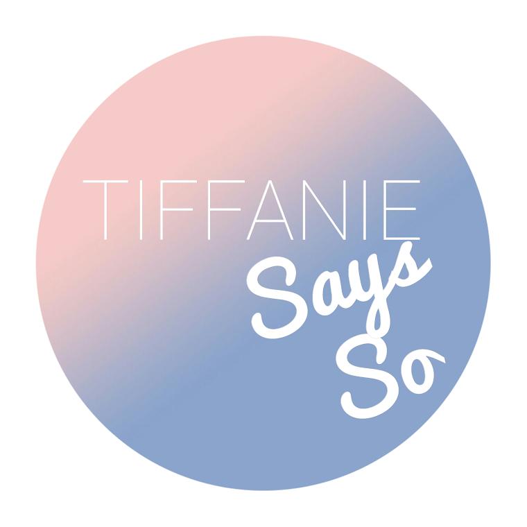 Tiffanie Says So