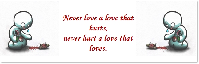 never love a love that hurts never hurt a love that loves