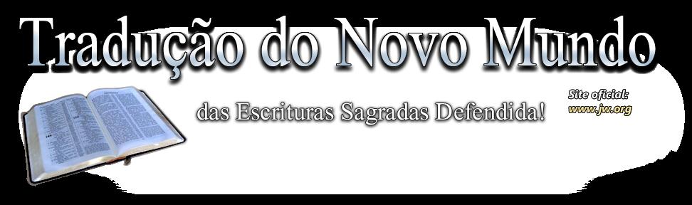 Tradução do Novo Mundo das Escrituras Sagradas-Defendida !