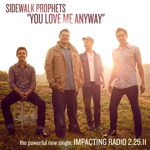 Christian Songs & Lyrics : You Love Me anyway by Sidewalk Prophets