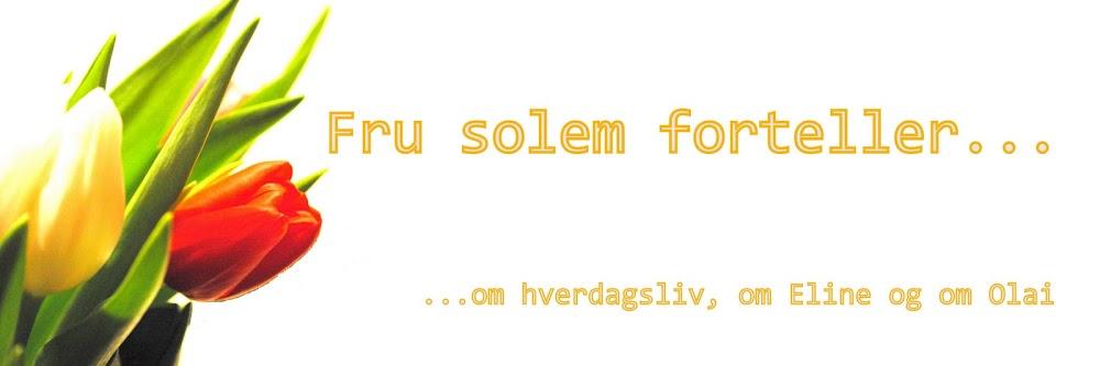 Fru Solem forteller...