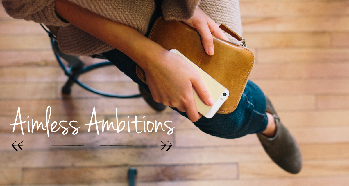 aimless ambitions