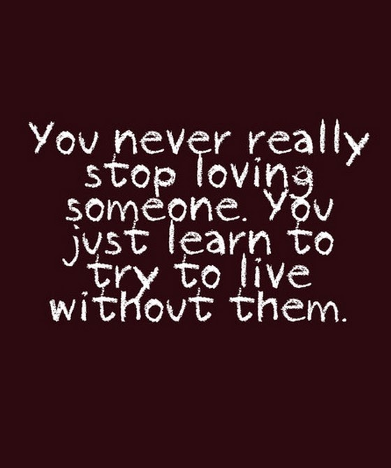 You Never Really Stop Loving Someone You Saying Quotes.