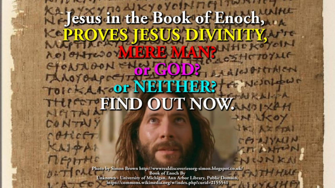 Jesus in the Book of Enoch, PROVES JESUS DIVINITY, MERE MAN? or GOD? or NEITHER?
