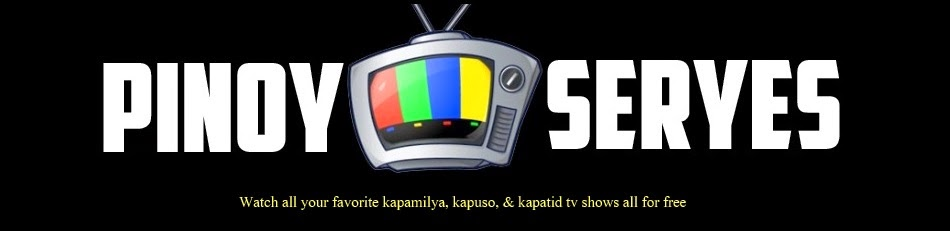 PinoySeryes: Kapamilya | Kapuso | Kapatid TV Shows
