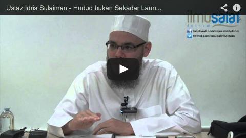 Ustaz Idris Sulaiman – Hudud bukan Sekadar Laungan, Tetapi Memerlukan Persediaan