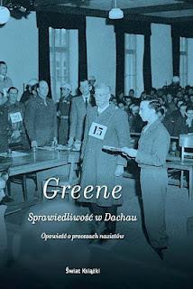 Joshua M. Greene. Sprawiedliwość w Dachau. Opowieść o procesach nazistów.