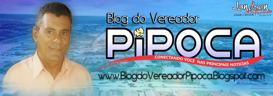 BLOG DO VEREADOR PIPOCA