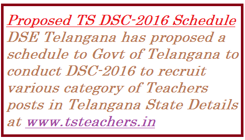 ts-dsc-2016-proposed-schedule-by-dse-govt-of-telangana DSE Telangana has proposed a schedule for conduct of DSC-2016 in Telangana to recruit teachers. A speedy process is going on in Education Dept of Telangana like finding vacancies and on recruitment process. Here is the proposed/Tentative schedule for DSC-2016
