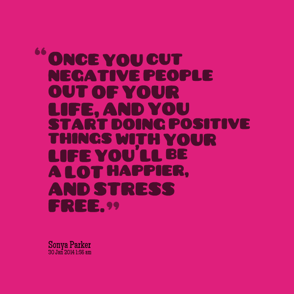 Quotes About Cutting Negativity Out Of Your Life: Cut some people ...