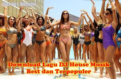 Download Lagu DJ House Musik Best dan Terpopuler