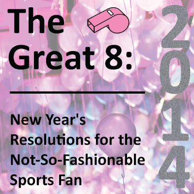 The Great 8: New Year's Resolutions for the Not-So-Fashionable Sports Fan