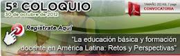 """5° Coloquio """"La Educación Básica y la Formación Docente en América Latina: Retos y Perspectivas"""""""