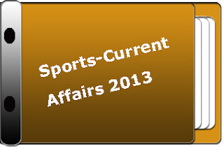 Sports Current Affairs 2013