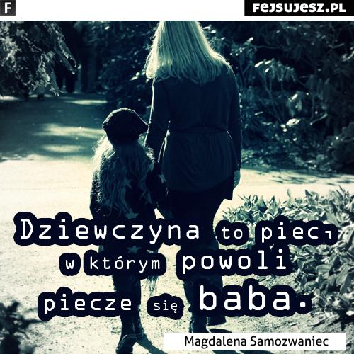 Cytaty dla dziewczyny - Magdalena Samozwaniec - Dziewczyna to piec...: www.fejsujesz.pl/2013/12/cytaty-dla-dziewczyny-magdalena.html