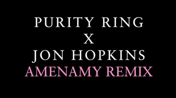 Purity Ring - Amenamy(Jon Hopkins remix)