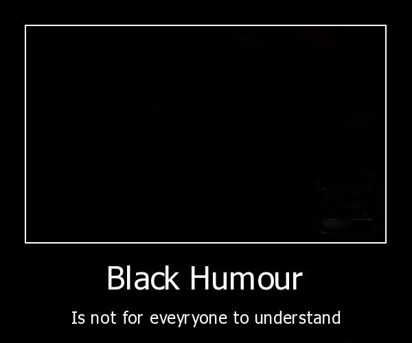 demotivation.us__Black-Humour-Is-not-for-eveyryone-to-understand.jpg