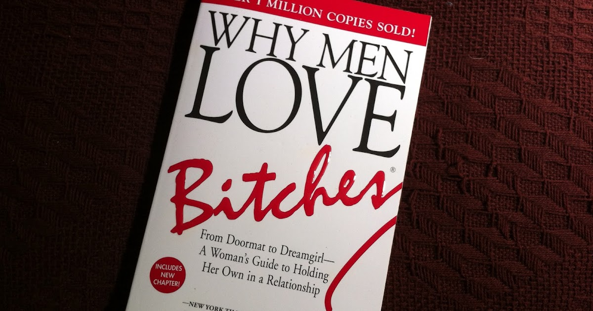 Why Men Love Bitches (book review) ~ Real Life Advice For