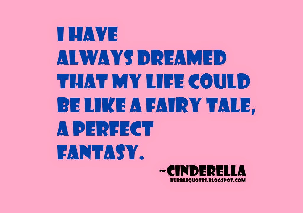 I have always dreamed that my life could be like a fairy tale, a perfect fantasy image quote