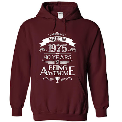 Made In 1975 - 40 Years Of Being Awesome !!!