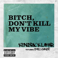 Kendrick Lamar. Bitch Don't Kill My Vibe (Remix)