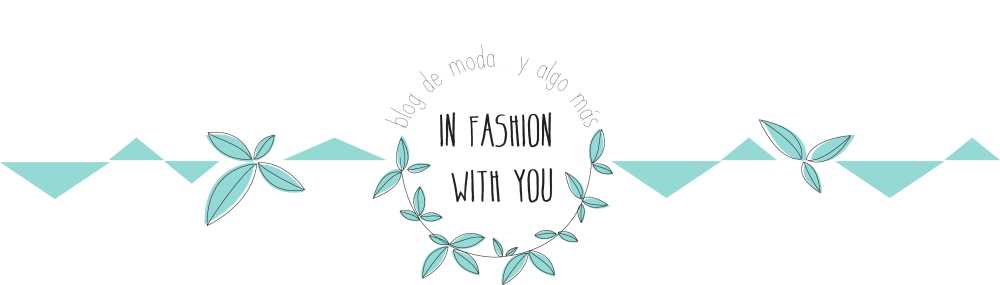 In fashion with you - Moda, estilo de vida, reflexiones y cosas bonitas