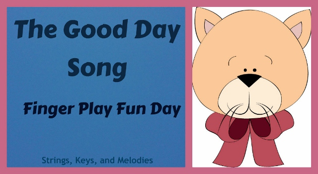 strings keys and melodies finger play fun day the good day song