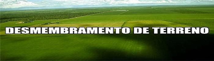 DESMEMBRAMENTO DE TERRENO