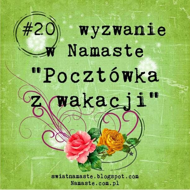 http://swiatnamaste.blogspot.com/2014/08/20-wyzwanie-pocztowka-z-wakacji.html