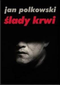 """Jan Polkowski – """"Ślady krwi"""""""