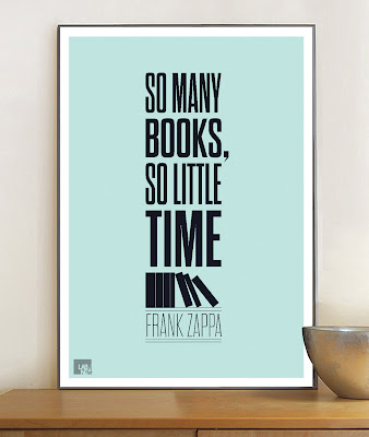 Print: So many books, so little time - Frank Zappa