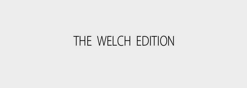 the welch edition