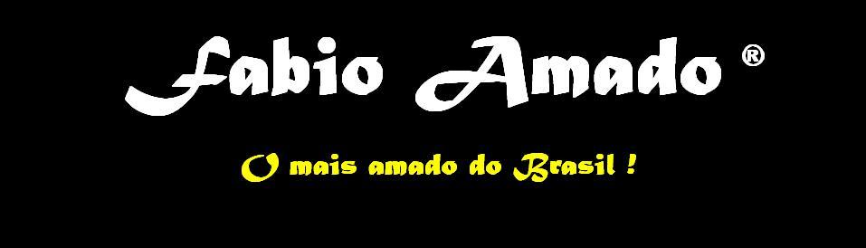 Fabio Amado O Mais Amado do Brasil ! ®
