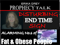 Erika Grey Prophecy Talk Disturbing End Time Sign-Alarming No's of Fat & Obese People