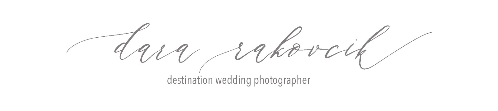 Dara Rakovcik | Destination Wedding Photographer | Hochzeitsfotografie