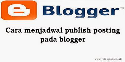 Cara menjadwal publish posting pada blogger