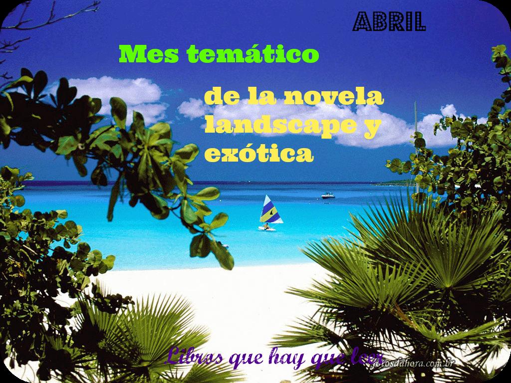 Abril: mes de la novela landscape y exótica