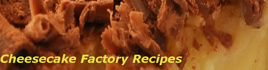 Delicious Cheesecake Factory Recipes