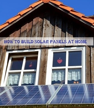 How to Build Solar Panels at Home