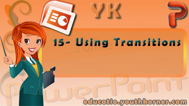 15-Using Transitions in Power Point