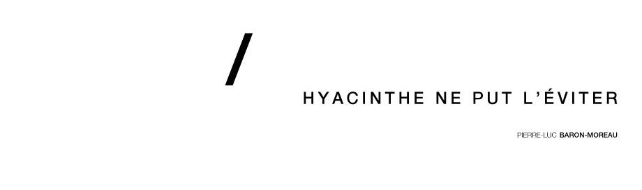 Hyacinthe ne put l'éviter