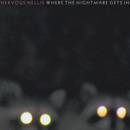 Nervous Nellie - Where The Nightmare Gets In