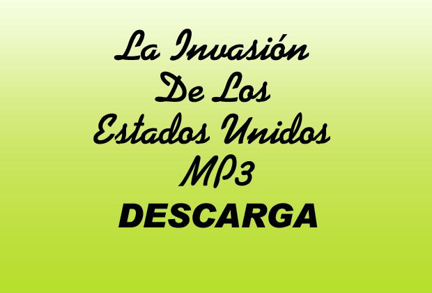 La Invasión De Los Estados Unidos MP3