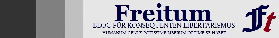 FREITUM | Blog fr konsequenten Libertarismus