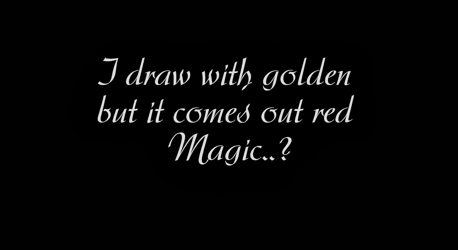 I draw with golden but it comes out red magic.