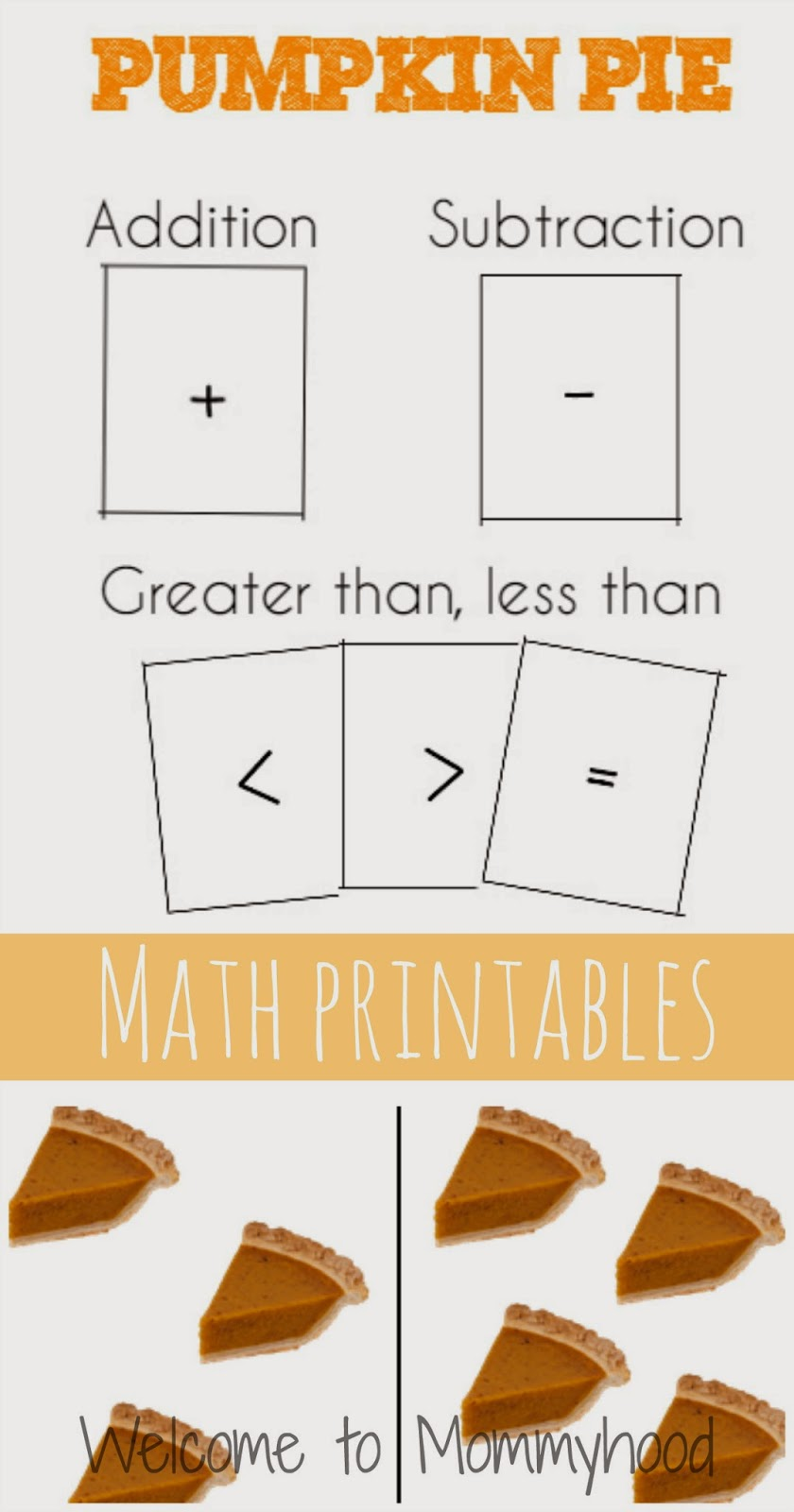 Thanksgiving Activities: Pumpkin Pie Counters! These are great for toddlers, pre-schoolers, kindergarteners and even older children! These free printables include pumpkin pie counters, addition, subtraction, greater than/less than cards, and more! {Welcome to Mommyhood} #thanksgivingactivities, #montessori
